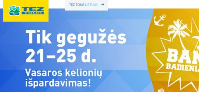 BamBadieniai!!! Tik 05.21-25 d. Tez Tour kelionių išpardavimas + -5% nuolaida papildomai!
